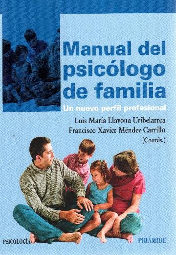 Manual del psicólogo de familia tapa. Ser padre El reto más alto de la vida
